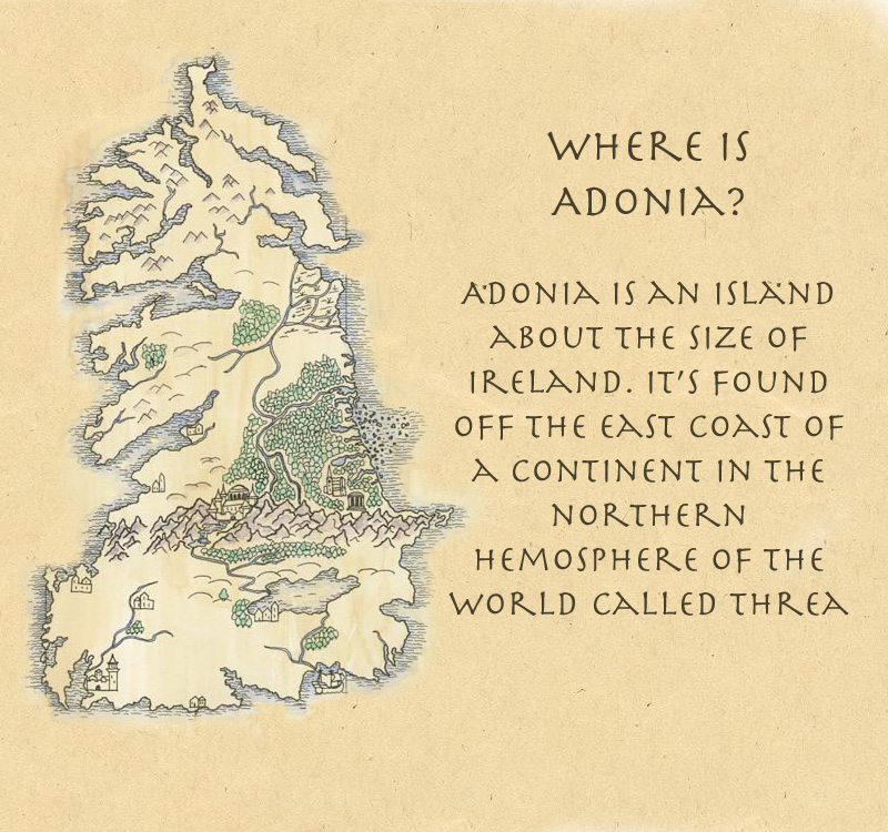 Adonia is an Island the size of Ireland on the world of Threa.